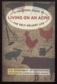 Living on an Acre ;  A Practical Guide To The Self-Reliant Life  A  Practical Guide To The Self-Reliant Life