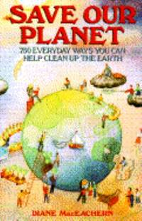 Save Our Planet : Seven Hundred and Fifty Everyday Ways You Can Help Clean up the Earth
