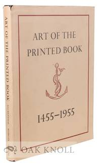 ART OF THE PRINTED BOOK 1455-1955; MASTERPIECES OF TYPOGRAPHY THROUGH FIVE CENTURIES FROM THE COLLECTIONS OF THE PIERPONT MORGAN LIBRARY