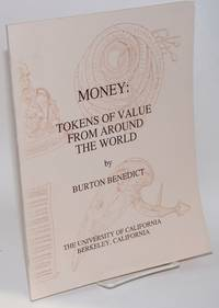Money: Tokens of Value from Around the World. A catalogue of the exhibition at the Lowie Museum of Anthropology, April 16 - July 14, 1991