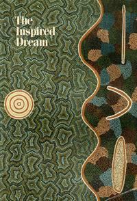 The Inspired Dream. Life as art in Aboriginal Australia