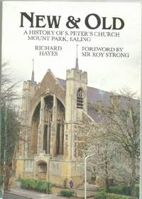 New and Old. A History Of S. Peter's Church Mount Park, Ealing. Foreword  By Sir Roy Strong