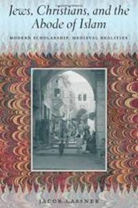 Jews, Christians, and the Abode of Islam: Modern Scholarship, Medieval Realities by Jacob Lassner - 2014-09-04