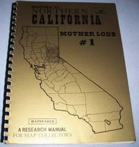 Historical Northern California Mother Lode #1 (Mapsearch, A Research Manual for Map Collector's Volume 1, Number 1)