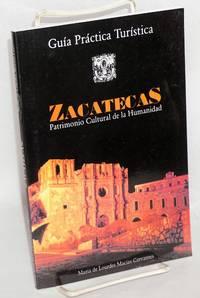 Zacatecas, Patrimonio de la Humanidad: Guia Practica Turistica