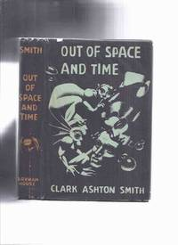 ARKHAM HOUSE: Out of Space and Time -by Clark Ashton Smith (inc. Rendezvous in Averoigne; City of the Singing Flame; Double Shadow; Dark Eidolon; Ubbo-Sathla; Monster of the Prophecy; Vaults of Yoh-Vombis, etc)