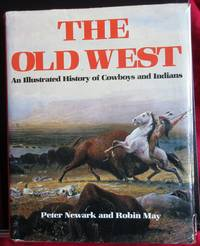 The Old West. An Illustrated History of Cowboys and Indians.