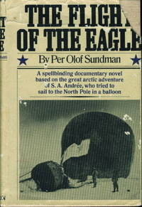 THE FLIGHT OF THE EAGLE. by  Per Olof Sundman - First Edition - (1970.) - from Bookfever.com, IOBA and Biblio.co.nz