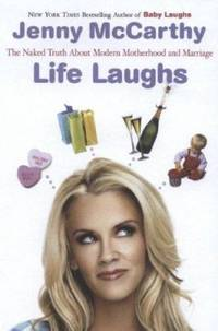 Life Laughs : The Naked Truth about Motherhood  Marriage  and Moving On