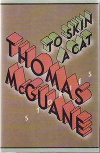 To Skin a Cat by  Thomas MCGUANE - Signed First Edition - 1986 - from Sawtooth Books (SKU: 25784)