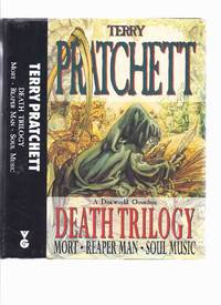 DEATH TRILOGY: A Discworld Omnibus  by Terry Pratchett contains:  MORT / REAPER MAN / SOUL MUSIC  Book / Volume 1  2 & 3 of the Trilogy
