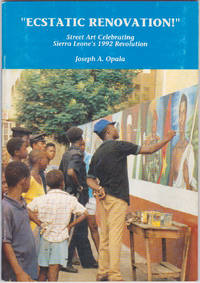 """Ecstatic renovation!"" : Street Art Celebrating Sierra Leone's 1992 Revolution by Joseph A. Opala; Raymond Desouza George (forward) - Paperback - First Edition - January 1994 - from Books of the World (SKU: RWARE0000002454)"