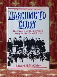 MARCHING TO GLORY, the history of the Salvation Army in the United States of America, 1880 - 1980