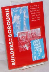 Builders of the Borough: A century of achievement by Battersesa and Wandsworth Trades Union Council from 1894 to 1994