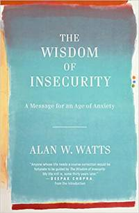 The Wisdom of Insecurity: A Message for an Age of Anxiety by Alan W. Watts - Paperback - 2011-02-08 - from Amazing Bookshelf, Llc (SKU: 4201426)