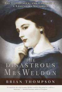 The Disastrous Mrs. Weldon : The Life, Loves and Lawsuits of a Legendary Victorian