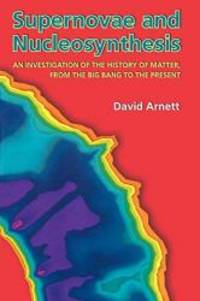 Supernovae and Nucleosynthesis (Princeton Series in Astrophysics) by David Arnett - Paperback - 1996-02-05 - from Books Express and Biblio.com