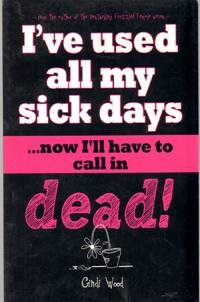 I'VE USED ALL MY SICK DAYS . . . Now I'Ll Have to Call in Dead!