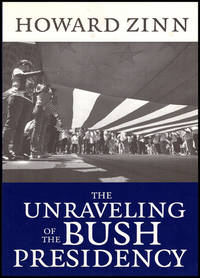 The Unraveling of the Bush Presidency by  Howard Zinn - Paperback - 2007 - from Diatrope Books and Biblio.com