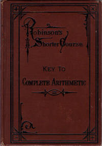 Key to the Complete Arithmetic: For Teachers and Private Learners (Robinson's Shorter Course)