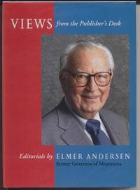 Views from the Publisher's Desk:  Editorials by Elmer Andersen, Former Governor of Minnesota