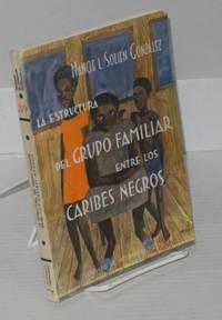La estructura del grupo familiar entre los Caribes-Negros; Un estudio de migración y modernización