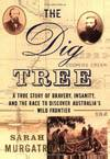 The Dig Tree: The Story of Bravery, Insanity, and the Race to Discover Australia's Wild Fontier