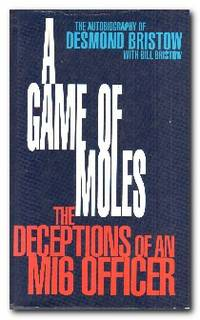 A Game Of Moles The Deceptions of an MI6 Officer