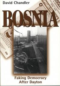 Bosnia: Faking Democracy After Dayton.