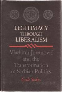 Legitimacy Through Liberalism Vladimir Jovanovic and the Transformation of Serbian Politics