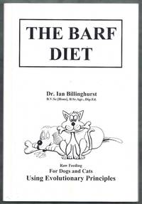 The Barf Diet.  Raw Feeding for Dogs and Cats Using Evolutionary Principles