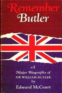 Remember Butler. The Story of Sir William Butler by McCourt Edward  - First Edition  - 1967  - from Gilt Edge Books (SKU: B1309)