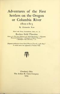Adventures of the first settlers on the Oregon or Columbia River 1810-1813. Edited with notes, introduction, index, etc. by Reuben Gold Thwaites