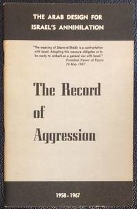 image of The Record of Aggression: The Arab Design for Israel's Annihilation. 1958-1967