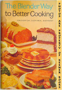 The Blender Way To Better Cooking (For Every Day - Every Meal - Everybody) by  Betty (Editor) Sullivan - Paperback - Eighth Printing - 1969 - from KEENER BOOKS (Member IOBA) and Biblio.com