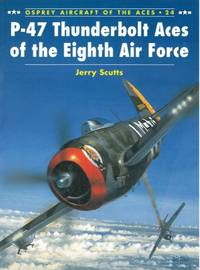 P-47 Thunderbolt Aces of the Eighth Air Force. by SCUTTS Jerry - - from Libreria Piani snc (SKU: 4-95554)