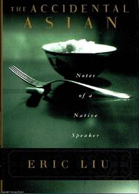 The Accidental Asian by Eric Liu - First Edition - 1998 - from Ayerego Books (IOBA) and Biblio.com