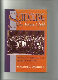 Schooling the Poorer Child; Elementary Education in Sheffield 1560-1902