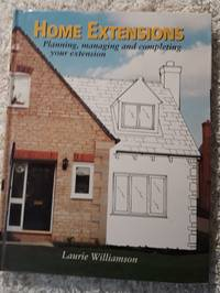 image of Home Extensions: Planning, Managing and Completing Your Extension