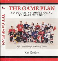 The Game Plan (so you think you're going to make the NHL , Life lessons through the game of hockey) by  Ken Gordon - Paperback - First Edition  - 2005 - from BOOX and Biblio.com