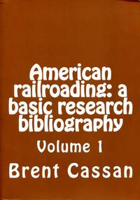 image of American railroading:  A Basic Research Bibliography (Volume 1)