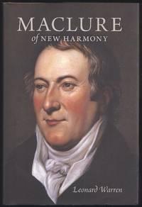 Maclure of New Harmony: Scientist, Progressive Educator, Radical Philanthropist