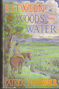 Between the Woods and the Water: On Foot to Constantinople from the Hook of Holland: The Middle...