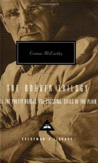 image of The Border Trilogy: All the Pretty Horses / the Crossing / Cities of the Plain (Everyman's Library Contemporary Classics)