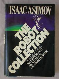 The Robot Collection: The Caves of Steel, The Naked Sun, The Complete Robot