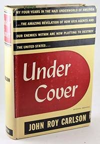 image of Under Cover: My Four Years in the Nazi Underworld of America--the Amazing Revelation of How Axis Agents and Our Enemies Within Are Now Plotting to Destroy the United States