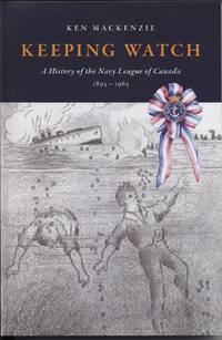Keeping Watch: A History of the Navy League of Canada, 1895-1965