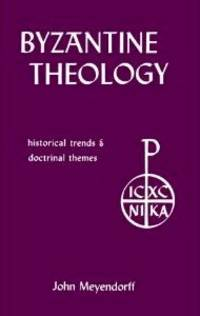 BYZANTINE THEOLOGY - HISTORICAL TRENDS AND DOCTRINAL THEMES