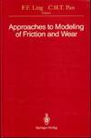 Approaches to Modeling of Friction and Wear: Proceedings of the Workshop on the Use of Surface Deformation Models to Predict Tribology Behavior, ... in the City of New York, December 17?19, 1986