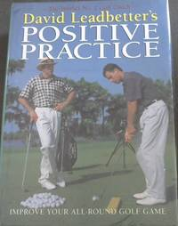 image of Positive Practice - David Leadbetter's - The Worlds No.1 Golf Couch / IMPROVE YOUR ALL - ROUND GOLF GAME